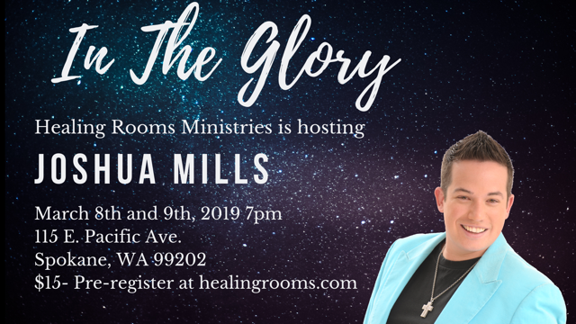 Healing Rooms is hosting Joshua Mills on March 8-9, 2019 7pm at 115 E Pacific Ave, Spokane WA 99202 for $15