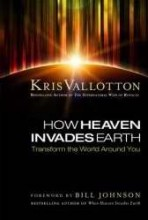 How Heaven Invades Earth by Kris Vallotton