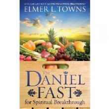 The Daniel Fast For Spiritual Breakthrough by Elmer Towns