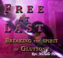 Free at Last! Breaking the Spirit of Gluttony (CD) by Michelle Pierce