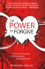 Power To Forgive - How To Overcome Unforgiveness and Bitterness (Extended catalog item)    (C4) by Reinhard Hirtler