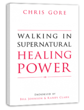 Walking in Supernatural Healing Power    (A3) by Chris Gore