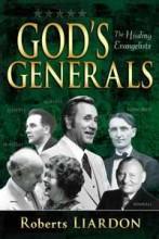 Gods Generals: Healing Evangelists by Roberts Liardon