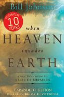 When Heaven invades Earth - Expanded, 10th Anniversary Edition     (A4) by Bill Johnson